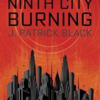 New series: Ninth City Burning by J. Patrick Black
