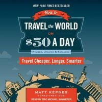 Audio: How To Travel the World on $50 A Day by Matt Kepnes  #JIAM