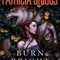 Burn Bright by Patricia Briggs @Mercys_Garage @AceRocBooks @PRHAudio @BerkleyPub