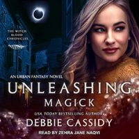 Audio: Unleashing Magick by Debbie Cassidy @amoscassidy @Zehrajane @TantorAudio