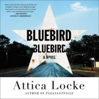 Audio: Bluebird, Bluebird by Attica Locke @atticalocke  @HachetteAudio @mulhollandbooks