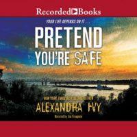 Audio:  Pretend You're Safe by Alexandra Ivy @AlexandraIvy @recordedbooks 
