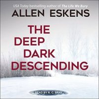 Audio: The Deep Dark Descending by Allen Eskens @aeskens ‏@RCBray12 @TantorAudio