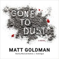 Audio: Gone to Dust by Matt Goldman @goldman_matthew @MacLeodAndrews ‏ @BlackstoneAudio ‏