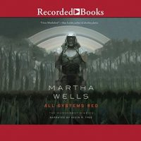 Audio:  All Systems Red by Martha Wells @marthawells1 @kevinrfree ‏@recordedbooks