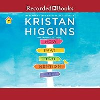 Audio: Now That You Mention It by Kristan Higgins @Kristan_Higgins @xesands ‏ @recordedbooks