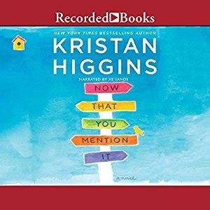 Audio: Now That You Mention It by Kristan Higgins @Kristan_Higgins @xesands  @recordedbooks