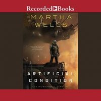 Audio:  Artifical Condition by Martha Wells @marthawells1 @kevinrfree ‏@recordedbooks @tordotcom
