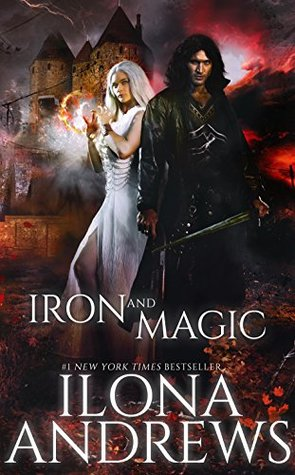 Iron and Magic by Ilona Andrews @ilona_andrews @GordonSm3 @nyliterary