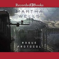 Audio:  Rogue Protocol by Martha Wells @marthawells1 @kevinrfree ‏@recordedbooks @tordotcom