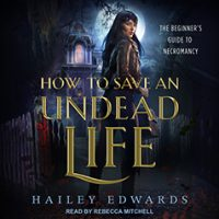 Audio: How to Save an Undead Life by Hailey Edwards @HaileyEdwards ‏ @TantorAudio