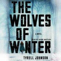 Audio:  The Wolves of Winter by Tyrell Johnson @tjohnso14 @JaymeMattler  @SimonAudio  @SimonSchusterCA