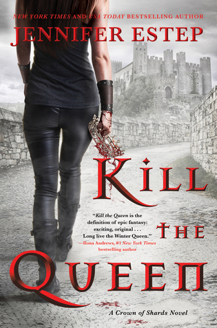 Kill the Queen by Jennifer Estep @Jennifer_Estep ‏ @HarperVoyagerUS @LetsTalkLTP