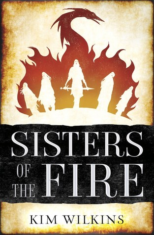Sisters of the Fire by Kim Wilkins @hexebart @DelReyBooks