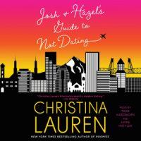 Audio: Josh & Hazel's Guide to Not Dating by Christina Lauren @ChristinaLauren @SimonAudio @JaymeMattler @ToddHaberkorn  @GalleryBooks