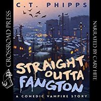 Audio: Straight Outta Fangton by C.T. Phipps @Willowhugger @CrossroadPress @CaryHite