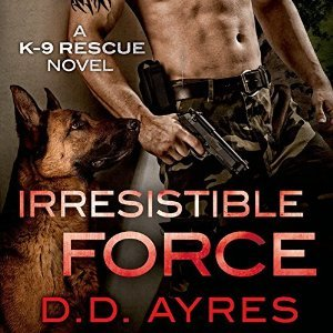 Audio: Irresistible Force by D.D. Ayres @ddAyresk9 @audible_com @JeffreyKafer