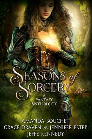 Seasons of Sorcery by Amanda Bouchet,  Jeffe Kennedy, Jennifer Estep, and Grace Draven @AuthorABouchet @GraceDraven @Jennifer_Estep @jeffekennedy