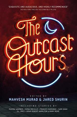 The Outcast Hours by Mahvesh Murad, Jared Shurin