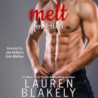 Audio: Melt for Him by Lauren Blakely @LaurenBlakely3 @ErinMallon  @TheRealJoeArden #BrillianceAudio
