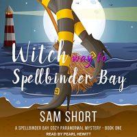 Audio: Witch Way to Spellbinder Bay? @SamShortAuthor @pearlhewitt @TantorAudio