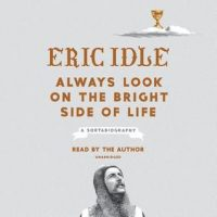 Audio: Always Look on the Bright Side of Life: A Sortabiography by Eric Idle @EricIdle @PRHAudio