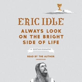 Always Look on the Bright Side of Life- A Sortabiography by Eric Idle