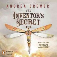 Audio:  Inventor's Secret by Andrea Cremer @andreacremer ‏@lwbellair @PRHAudio #LoveAudiobooks