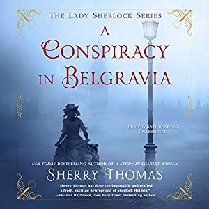 Audio: A Conspiracy in Belgravia by Sherry Thomas @sherrythomas ‏@KateReadingVO ‏@BlackstoneAudio ‏#LoveAudiobooks #BeatTheBacklist2019