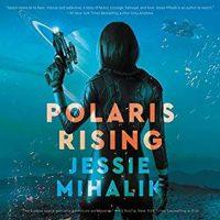 Audio: Polaris Rising by Jessie Mihalik @Jessiemihalik @zwooman