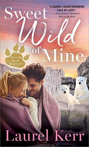 Sweet Wild of Mine by Laurel Kerr