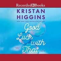 Audio: Good Luck With That by Kristan Higgins @Kristan_Higgins @xesands ‏ @recordedbooks #LoveAudiobooks #BeatTheBacklist2019