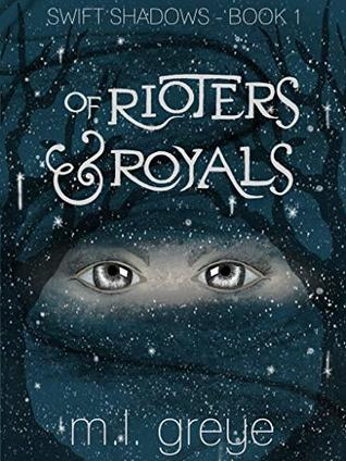 Of Rioters & Royals by M.L. Greye