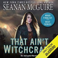 Audio: That Ain't Witchcraft by Seanan McGuire @seananmcguire @audible_com ‏@dawbooks @penguinrandom