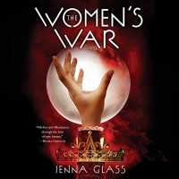 Audio: The Women's War by Jenna Glass @jennablack @rmilesvox @PRHAudio ‏ #LoveAudiobooks