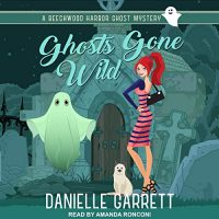 Audio: Ghost Gone Wild by Danielle Garrett @authordgarrett @TantorAudio #LoveAudiobooks