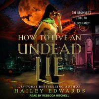 Audio: How to Live an Undead Lie by Hailey Edwards @HaileyEdwards ‏ @TantorAudio #LoveAudiobooks