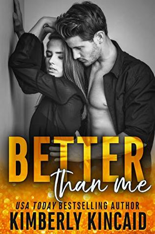 Better Than Me by Kimberly Kincaid @kimberlykincaid @jennw23