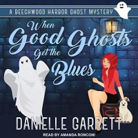Audio: When Good Ghosts Get the Blues by Danielle Garrett @authordgarrett @TantorAudio #LoveAudiobooks