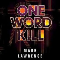 Audio: One Word Kill by Mark Lawrence @Mark__Lawrence @MattieFrow #LoveAudiobooks #JIAM