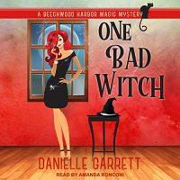 Audio: One Bad Witch by Danielle Garrett @authordgarrett @TantorAudio #LoveAudiobooks