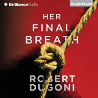 Audio: Her Final Breath by Robert Dugoni @robertdugoni ‏@esuttonsmith #LoveAudiobooks  #BeatTheBacklist2019 #JIAM