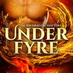 Under Fyre (Alien Dragon Shifters #1) by Cara Bristol