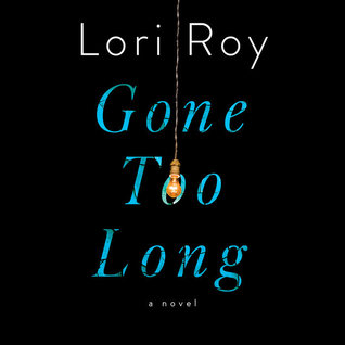 Audio: Gone Too Long by Lori Roy @loriroyauthor @PRHAudio ‏ #LoveAudiobooks #JIAM