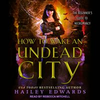 Audio: How to Wake an Undead City by Hailey Edwards @HaileyEdwards ‏ @TantorAudio #LoveAudiobooks #JIAM