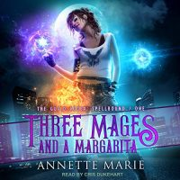 Audio: Three Mages and a Margarita by Annette Marie @AnnetteMMarie @CrisDukehart @TantorAudio #LoveAudiobooks #JIAM