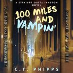 Audiobook Cover: 100 Miles and Vampin' (Straight Outta Fangton #2) by C.T. Phipps read by Cary Hite