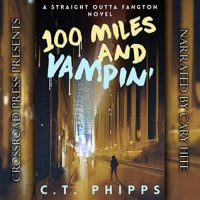 Audio: 100 Miles and Vampin' by C.T. Phipps @Willowhugger @CrossroadPress @CaryHite