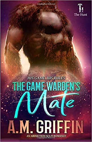The Game Warden's Mate: An Alien Abduction Romance by A.M. Griffin
