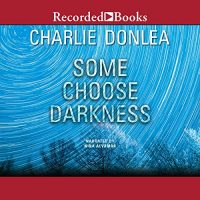 Audio: Some Choose Darkness by Charlie Donlea @CharlieDonlea #NinaAlvamar @recordedbooks #LoveAudiobooks
